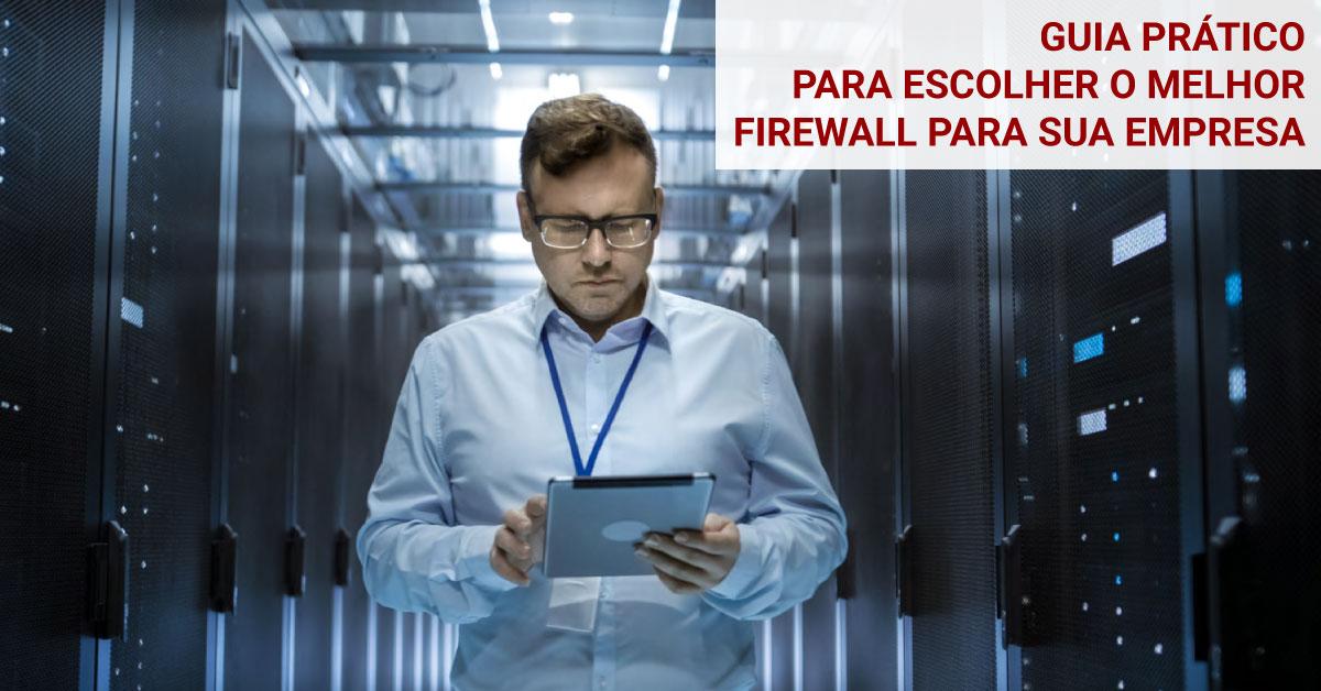 Guia Prático para Escolher o Melhor Firewall para sua Empresa